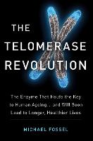 The Telomerase Revolution: The Story of the Scientific Breakthrough That Holds the Keys to Human Ageing (Paperback)