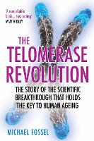 The Telomerase Revolution: The Story of the Scientific Breakthrough that Holds the Key to Human Ageing (Paperback)
