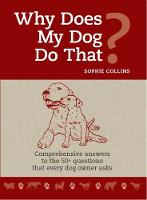 Why Does My Dog do that?: Comprehensive answers to the 50+ questions that every dog owner asks (Paperback)