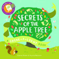 Secrets of the Apple Tree: A Shine-a-light Book - Shine-A Light Books (Hardback)