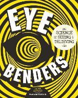 Eye Benders: The Science of Seeing & Believing (Hardback)