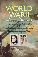 World War II Love Stories: At a Time of Global Conflict and Upheaval, the True Stories of 14 Couples Who Found Love - Love Stories (Hardback)