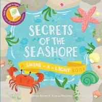 Secrets of the Seashore: A Shine-a-Light Book - Shine-A Light Books (Hardback)