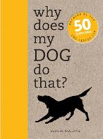 Why Does My Dog Do That?: Answers to the 50 Questions Dog Lovers Ask (Paperback)