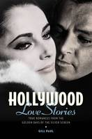 Hollywood Love Stories: True Love Stories from the Golden Days of the Silver Screen - Love Stories (Hardback)