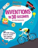 Inventions in 30 Seconds: 30 Ingenious Ideas for Innovative Kids Explained in Half a Minute - Kids 30 Second (Paperback)