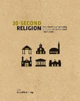 30-Second Religion: The 50 Most Thought-Provoking Religious Beliefs, each explained in Half a Minute - 30 Second (Hardback)