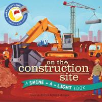 Shine a Light: On the Construction Site: A Shine-a-Light Book - Shine-A-Light (Hardback)