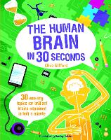 The Human Brain in 30 Seconds: 30 Amazing Topics for Brilliant Brains Explained in Half a Minute - Children's 30 Second (Paperback)