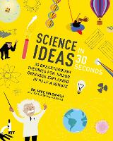 Science Ideas in 30 Seconds: 30 breakthrough theories for junior geniuses explained in half a minute - Kids 30 Second (Paperback)