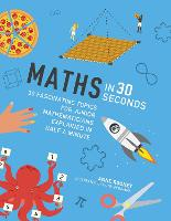Maths in 30 Seconds: 30 fascinating topics for junior mathematicians explained in half a minute - Kids 30 Second (Paperback)