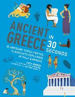 Ancient Greece in 30 Seconds: 30 fascinating topics for kid classicists explained in half a minute - Kids 30 Second (Paperback)
