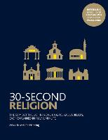 30-Second Religion: The 50 most thought-provoking religious beliefs, each explained in half a minute - 30 Second (Paperback)