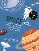 Space in 30 Seconds: 30 Super-Stellar Subjects For Cosmic Kids Explained in Half a Minute - Kids 30 Second (Paperback)