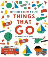Sticker, Shape, Draw: Things That Go: My Art Activity Book - Sticker Shape Draw (Paperback)