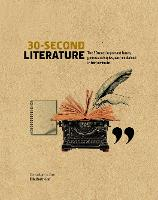 30-Second Literature: The 50 most important forms, genres and styles, each explained in half a minute - 30 Second (Hardback)
