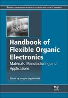 Handbook of Flexible Organic Electronics: Materials, Manufacturing and Applications - Woodhead Publishing Series in Electronic and Optical Materials (Hardback)