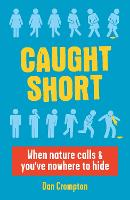 Caught Short: When Nature Calls and You've Nowhere to Hide (Paperback)