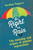 As Right as Rain: The Meaning and Origins of Popular Expressions (Hardback)