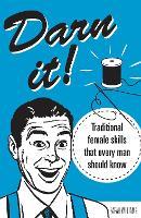 Darn It!: Traditional Female Skills That Every Man Should Know (Hardback)