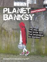 Planet Banksy: The man, his work and the movement he inspired (Hardback)