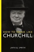 How to Think Like Churchill (Hardback)