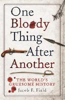 One Bloody Thing After Another: The World's Gruesome History (Paperback)