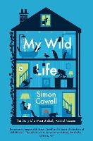 My Wild Life: The Story of a Most Unlikely Animal Rescuer (Hardback)
