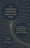 13 Journeys Through Space and Time: Christmas Lectures from the Royal Institution (Hardback)