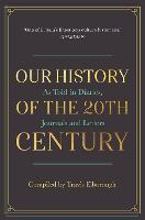 Our History of the 20th Century: As Told in Diaries, Journals and Letters (Hardback)