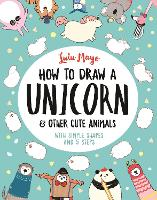How to Draw a Unicorn and Other Cute Animals: With simple shapes and 5 steps - How to Draw Really Cute Creatures (Paperback)