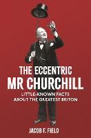 The Eccentric Mr Churchill: Little-Known Facts About the Greatest Briton (Hardback)
