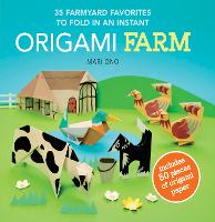 Origami Farm: 35 Farmyard Favorites to Fold in an Instant (Paperback)