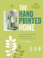 The Hand Printed Home: 35 Stylish Projects Using Stencils, Lino Cuts, and More (Paperback)