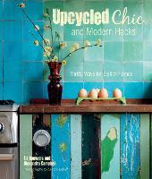 Upcycled Chic and Modern Hacks: Thrifty Ways for Stylish Homes (Hardback)