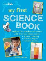 My First Science Book: Explore the Wonders of Science with This Fun-Filled Guide: Kitchen Chemistry, Fantastic Physics, Backyard Biology (Paperback)