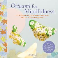 Origami for Mindfulness: Color and Fold Your Way to Inner Peace with These 35 Calming Projects (Paperback)