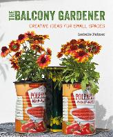 The Balcony Gardener: Creative Ideas for Small Spaces (Paperback)