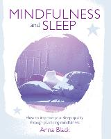 Mindfulness and Sleep: How to Improve Your Sleep Quality Through Practicing Mindfulness (Paperback)