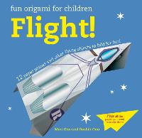 Fun Origami for Children: Flight!: 12 Paper Planes and Other Flying Objects to Fold for Fun! (Paperback)