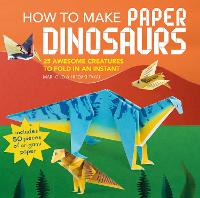 How to Make Paper Dinosaurs: 25 Awesome Creatures to Fold in an Instant: Includes 50 Pieces of Origami Paper (Paperback)