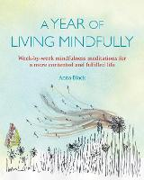 A Year of Living Mindfully: Week-By-Week Mindfulness Meditations for a More Contented and Fulfilled Life (Paperback)
