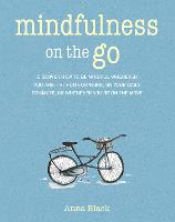 Mindfulness on the Go: Discover How to be Mindful Wherever You are-at Home or Work, on Your Daily Commute, or Whenever You'Re on the Move (Paperback)