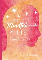 My Mindful Life: Activities for Greater Peace, Contentment, and Fulfillment (Hardback)
