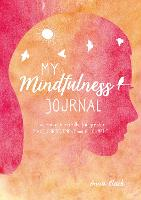 My Mindfulness Journal: Live More Mindfully for Greater Peace, Contentment and Fulfilment (Hardback)