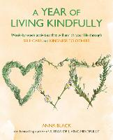 A Year of Living Kindfully: Week-By-Week Activities That Will Enrich Your Life Through Self-Care and Kindness to Others (Paperback)