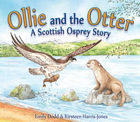 Ollie and the Otter: A Scottish Osprey Story - Picture Kelpies (Paperback)