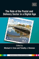 The Role of the Postal and Delivery Sector in a Digital Age - Advances in Regulatory Economics Series (Hardback)