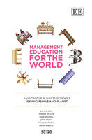 Management Education for the World: A Vision for Business Schools Serving People and Planet (Hardback)