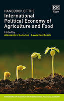 Handbook of the International Political Economy of Agriculture and Food - Handbooks of Research on International Political Economy Series (Hardback)